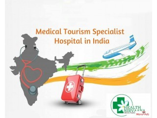 Medical Tourism Specialist Hospital in India